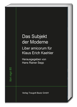 Das Subjekt der Moderne Liber amicorum für Klaus Erich Kaehler von Sepp,  Hans Rainer