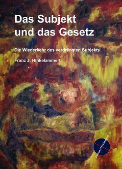 Das Subjekt und das Gesetz von Arntz,  Norbert, Hinkelammert,  Franz J, Weckel,  Ludger