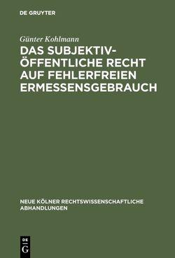 Das subjektiv-öffentliche Recht auf fehlerfreien Ermessensgebrauch von Kohlmann,  Günter