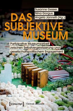 Das subjektive Museum von Gesser,  Susanne, Gorgus,  Nina, Jannelli,  Angela