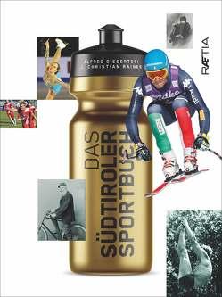 Das Südtiroler Sportbuch von Dissertori,  Alfred, Rainer,  J. Christian