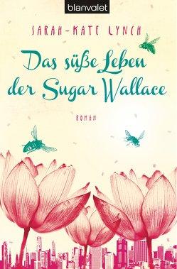 Das süße Leben der Sugar Wallace von Göhler,  Christoph, Lynch,  Sarah-Kate