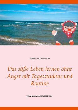 Das süße Leben lernen ohne Angst mit Tagesstruktur und Routine von Guttmann,  Stephanie