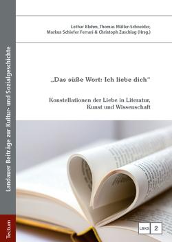 """""""Das süße Wort: Ich liebe dich"""" von Bluhm,  Lothar, Müller-Schneider,  Thomas, Schiefer Ferrari,  Markus, Zuschlag,  Christoph"""