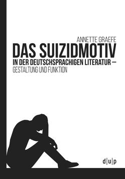 Das Suizidmotiv in der deutschsprachigen Literatur von Graefe,  Annette