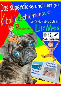 Das superdicke und lustige Koboldgeschichtenbuch für Kinder – präsentiert von Lilly Mops von Mops,  Lilly, Sültz,  Renate, Sültz,  Uwe H.