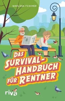 Das Survival-Handbuch für Rentner von Fischer,  Marlena