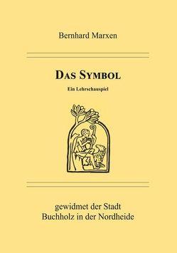 Das Symbol – Ein Lehrschauspiel von Marxen,  Bernhard