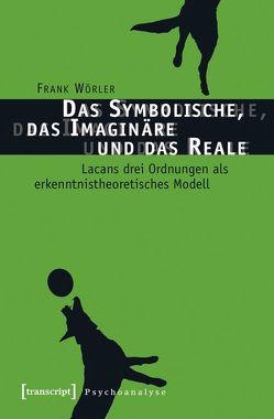 Das Symbolische, das Imaginäre und das Reale von Wörler,  Frank