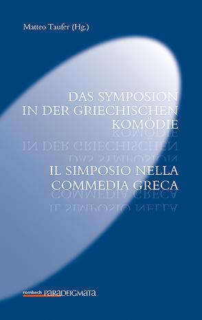Das Symposion in der griechischen Komödie / Il simposio nella commedia greca von Taufer,  Matteo