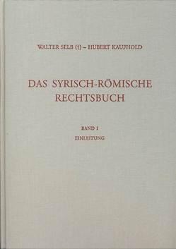 Das syrisch-römische Rechtsbuch von Kaufhold,  Hubert, Selb,  Walter