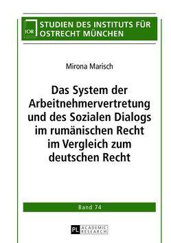 Das System der Arbeitnehmervertretung und des Sozialen Dialogs im rumänischen Recht im Vergleich zum deutschen Recht von Marisch,  Mirona