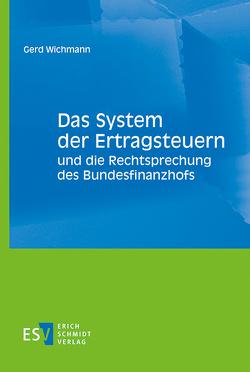 Das System der Ertragsteuern und die Rechtsprechung des Bundesfinanzhofs von Wichmann,  Gerd