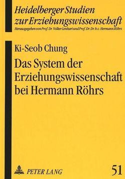 Das System der Erziehungswissenschaft bei Hermann Röhrs von Chung,  Ki-Seob