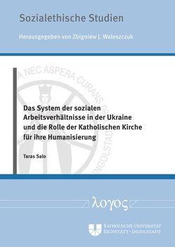 Das System der sozialen Arbeitsverhältnisse in der Ukraine und die Rolle der Katholischen Kirche für ihre Humanisierung von Salo,  Taras