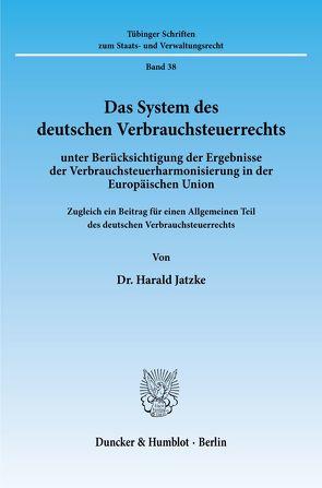 Das System des deutschen Verbrauchsteuerrechts von Jatzke,  Harald