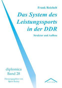Das System des Leistungssports in der DDR von Bedey,  Björn, Reichelt,  Frank