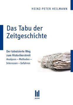 Das Tabu der Zeitgeschichte von Heilmann,  Heinz P