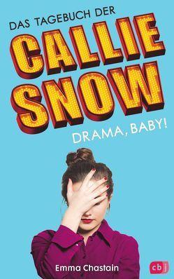 Das Tagebuch der Callie Snow – Drama, Baby! von Chastain,  Emma, Weber,  Mareike