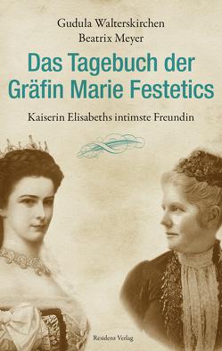 Das Tagebuch der Gräfin Marie Festetics von Meyer,  Beatrix, Walterskirchen,  Gudula