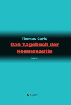 Das Tagebuch der Kosmonautin von Carls,  Thomas
