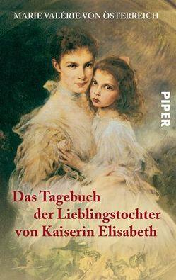 Das Tagebuch der Lieblingstochter von Kaiserin Elisabeth 1878–1899 von Marie Valérie von Österreich, Schad,  Horst, Schad,  Martha