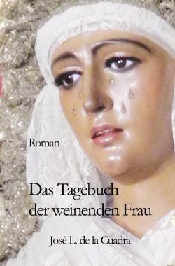 Das Tagebuch der weinenden Frau von de la Cuadra,  José Luis