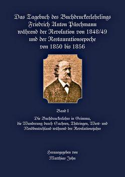 Das Tagebuch des Buchdruckerlehrlings Friedrich Anton Püschmann während der Revolution von 1848/49 und der Restaurationsepoche von 1850 bis 1856 von John,  Matthias