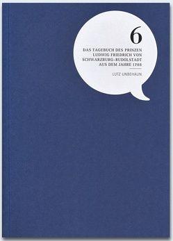 Das Tagebuch des Prinzen Ludwig Friedrich von Schwarzburg-Rudolstadt aus dem Jahre 1788 von Unbehaun,  Lutz