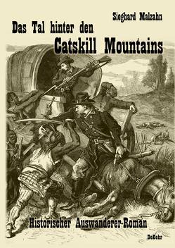 Das Tal hinter den Catskill Mountains – Historischer Auswanderer-Roman von Malzahn,  Sieghard