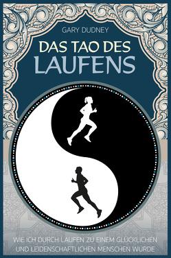 Das Tao des Laufens von Dudney,  Gary
