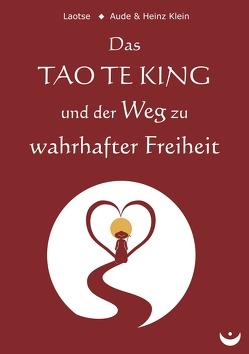 Das TAO TE KING und der Weg zu wahrhafter Freiheit von Klein,  Aude, Klein,  Heinz, Laotse
