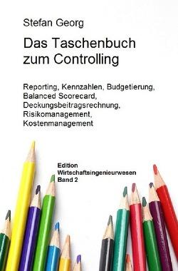 Edition Wirtschaftsingenieurwesen / Das Taschenbuch zum Controlling von Georg,  Stefan