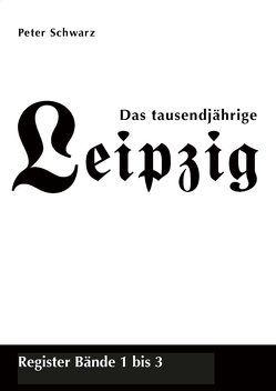 Das tausendjährige Leipzig, Register Bände 1 bis 3 von Schwarz,  Peter