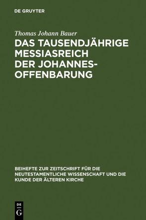 Das tausendjährige Messiasreich der Johannesoffenbarung von Bauer,  Thomas Johann
