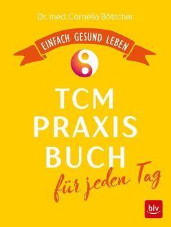 Das TCM-Praxisbuch für jeden Tag von Böttcher,  Cornelia