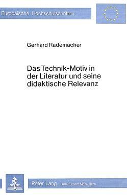 Das Technik-Motiv in der Literatur und seine didaktische Relevanz von Rademacher,  Gerhard