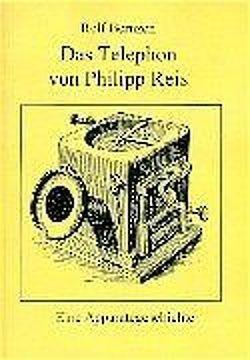 Das Telephon von Philipp Reis von Bernzen,  Rolf