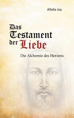 Das Testament der Liebe von Joy,  Allelia