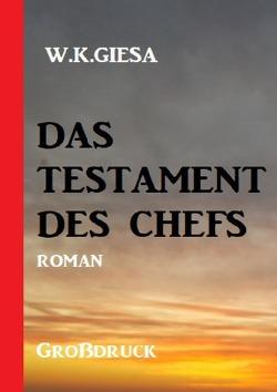 Das Testament des Chefs: Roman Großdruck von Giesa,  W. K.