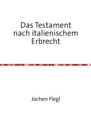 Das Testament nach italienischem Erbrecht von Flegl,  Jochen