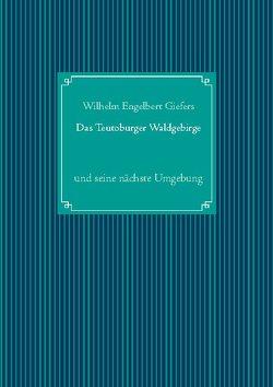Das Teutoburger Waldgebirge von Giefers,  Wilhelm Engelbert, UG,  Nachdruck