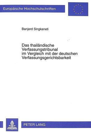 Das thailändische Verfassungstribunal im Vergleich mit der deutschen Verfassungsgerichtsbarkeit von Singkaneti,  Banjerd