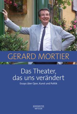 Das Theater, das uns verändert von Cambreling,  Sylvain, Meyer-Kalkus,  Reinhart, Mortier,  Gerard, Petrowsky,  Konstantin