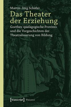Das Theater der Erziehung von Schäfer,  Martin Jörg