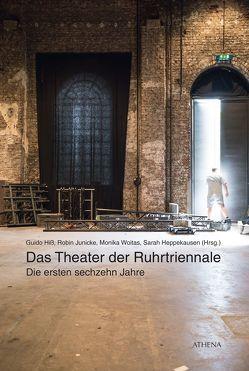 Das Theater der Ruhrtriennale von Heppekausen,  Sarah, Hiss,  Guido, Junicke,  Robin, Woitas,  Monika