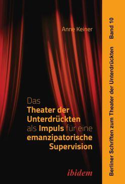 Das Theater der Unterdrückten als Impuls für eine emanzipatorische Supervision von Hahn,  Harald, Keiner,  Anne