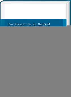 Das Theater der Zärtlichkeit von Meyer-Sickendiek,  Burkhard Meyer-Sickendiek, Steigerwald,  Jörn