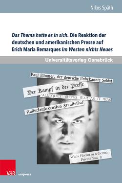 Das Thema hatte es in sich. Die Reaktion der deutschen und amerikanischen Presse auf Erich Maria Remarques Im Westen nichts Neues von Späth,  Nikos