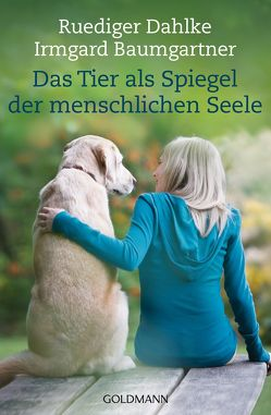 Das Tier als Spiegel der menschlichen Seele von Baumgartner,  Irmgard, Dahlke,  Ruediger